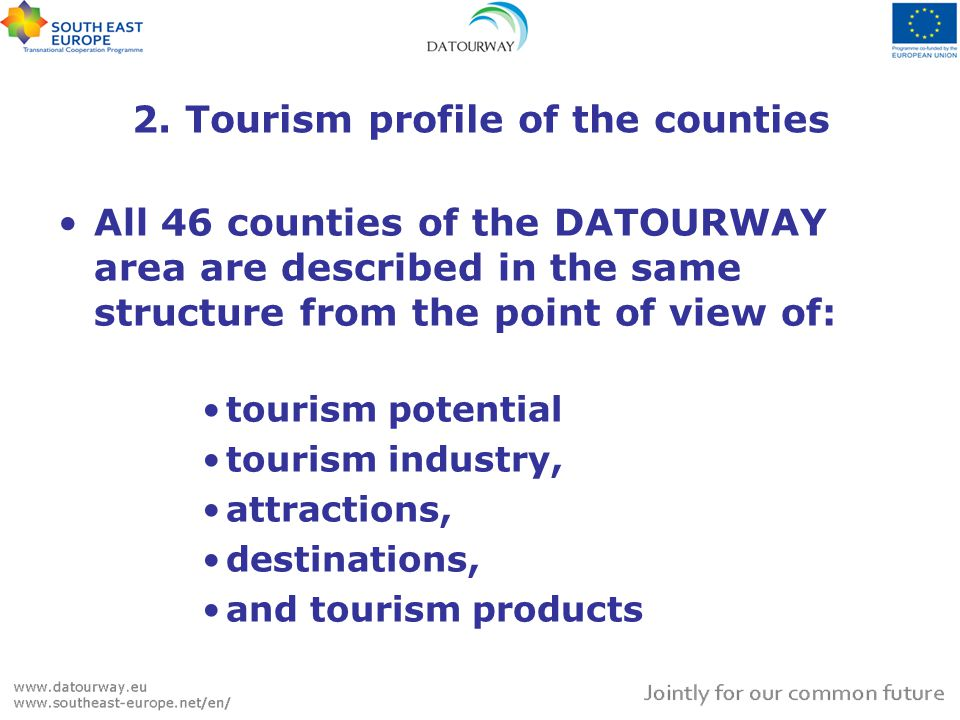 2. Tourism profile of the counties All 46 counties of the DATOURWAY area are described in the same structure from the point of view of: tourism potent