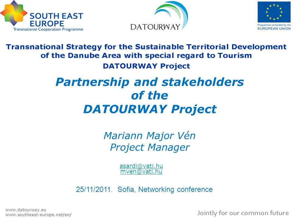 Partnership and stakeholders of the DATOURWAY Project Mariann Major Vén Project Manager VÁTI Nonprofit Kft.