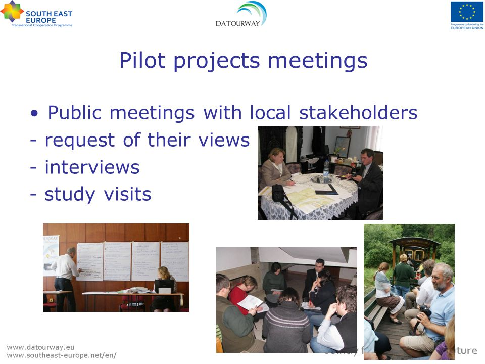 Pilot projects meetings Public meetings with local stakeholders - request of their views - interviews - study visits