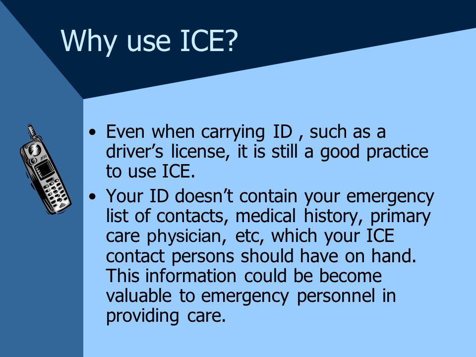 How to use ICE ICE is easy to setup.On your cellular phone, add a new contact to your phone book.