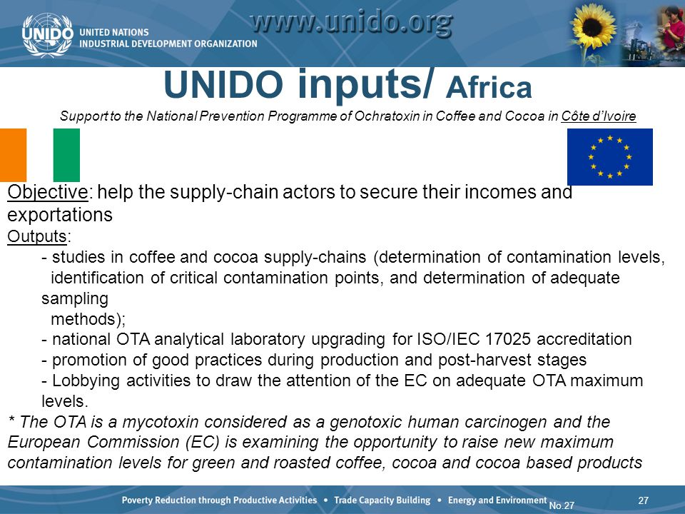 UNIDO inputs/ Africa Support to the National Prevention Programme of Ochratoxin in Coffee and Cocoa in Côte dIvoire 27 No.27 Objective: help the suppl