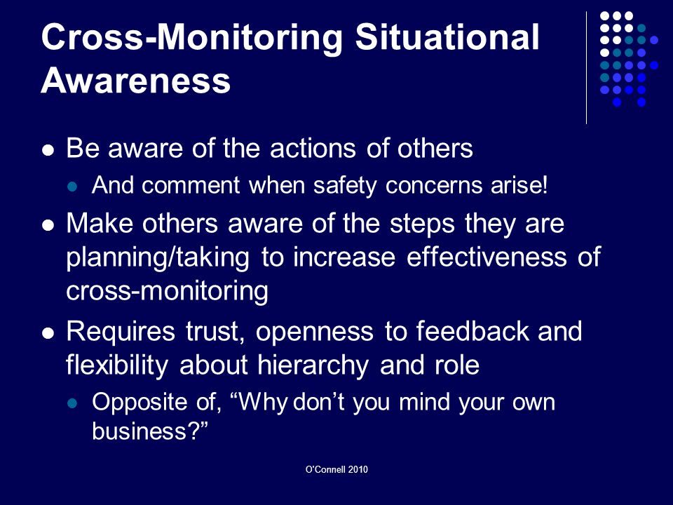O Connell 2010 Cross-Monitoring Situational Awareness Be aware of the actions of others And comment when safety concerns arise.