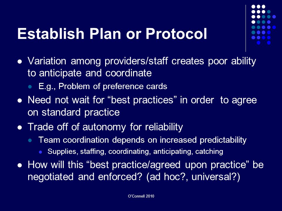 O'Connell 2010 Establish Plan or Protocol Variation among providers/staff creates poor ability to anticipate and coordinate E.g., Problem of preferenc