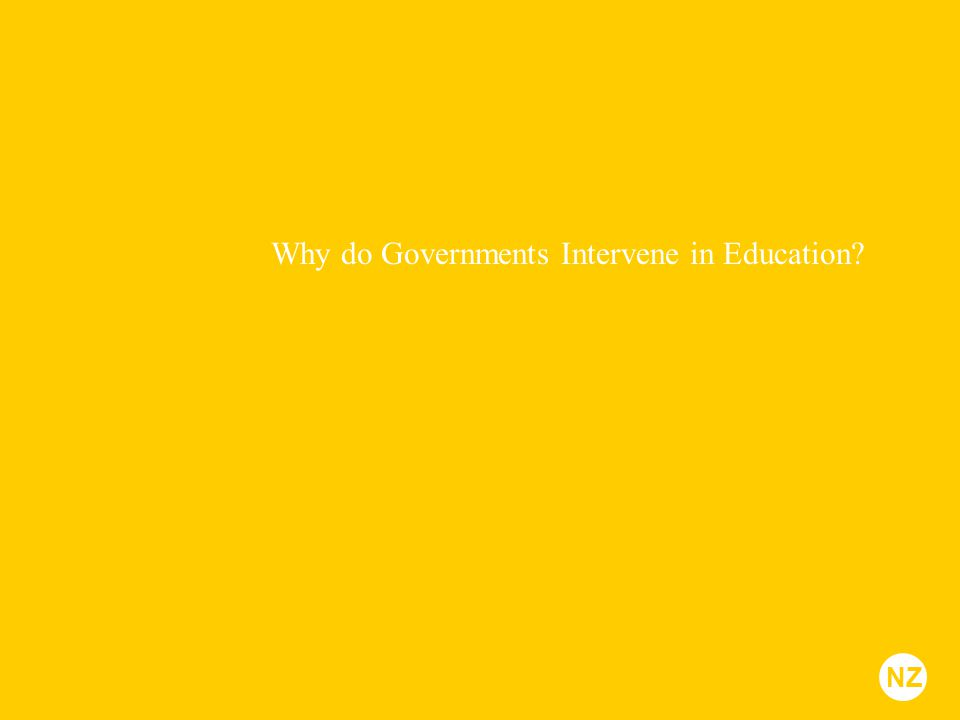 Why do Governments Intervene in Education? NZ
