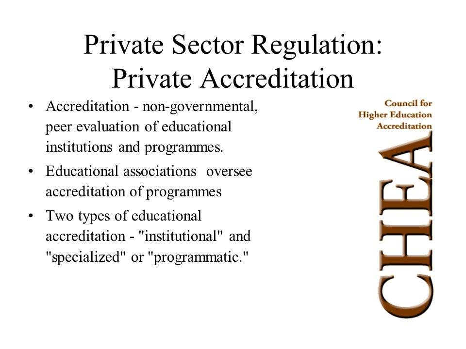 Private Sector Regulation: Private Accreditation Accreditation - non-governmental, peer evaluation of educational institutions and programmes.