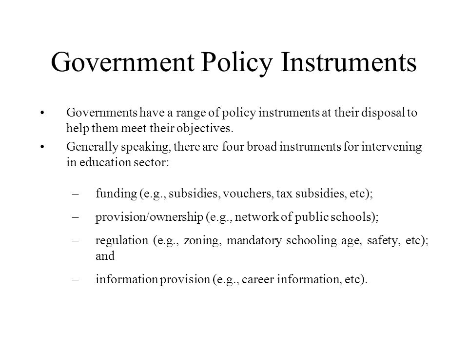 Government Policy Instruments Governments have a range of policy instruments at their disposal to help them meet their objectives.
