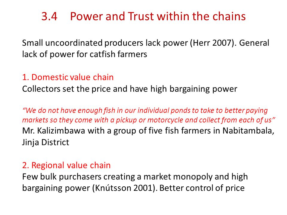3.4Power and Trust within the chains Small uncoordinated producers lack power (Herr 2007).