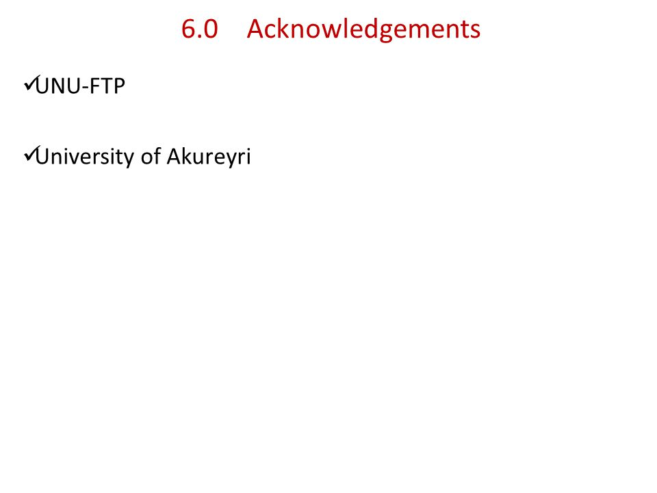 6.0Acknowledgements UNU-FTP University of Akureyri