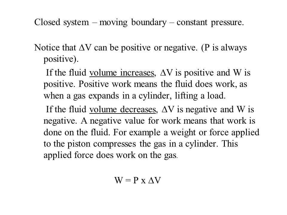 Closed system – moving boundary – constant pressure. Notice that V can be positive or negative. (P is always positive). If the fluid volume increases,
