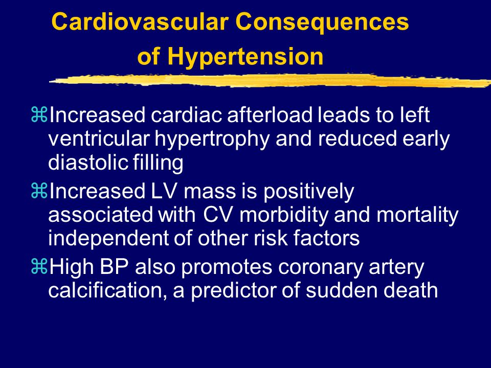 Cardiovascular Consequences of Hypertension zIncreased cardiac afterload leads to left ventricular hypertrophy and reduced early diastolic filling zIn