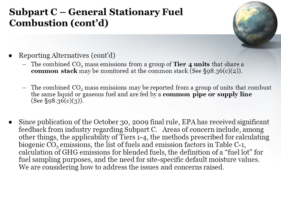 Subpart C – General Stationary Fuel Combustion (contd) Reporting Alternatives (contd) –The combined CO 2 mass emissions from a group of Tier 4 units t