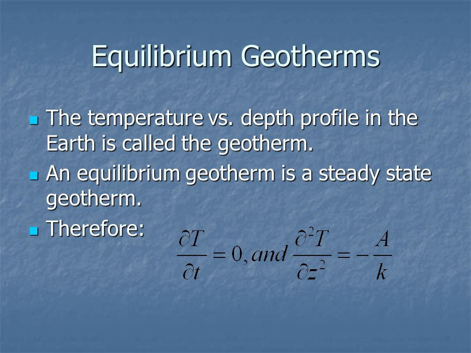 Equilibrium Geotherms The temperature vs.depth profile in the Earth is called the geotherm.