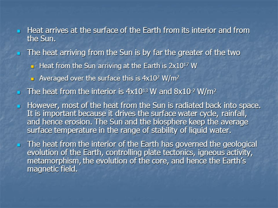 Heat arrives at the surface of the Earth from its interior and from the Sun.