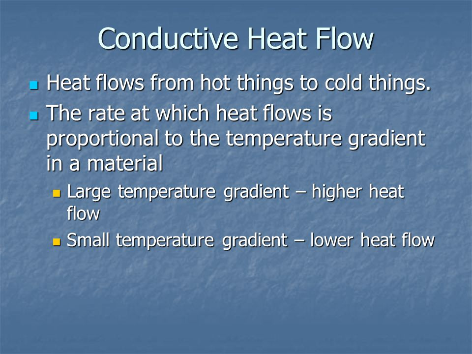 Conductive Heat Flow Heat flows from hot things to cold things.