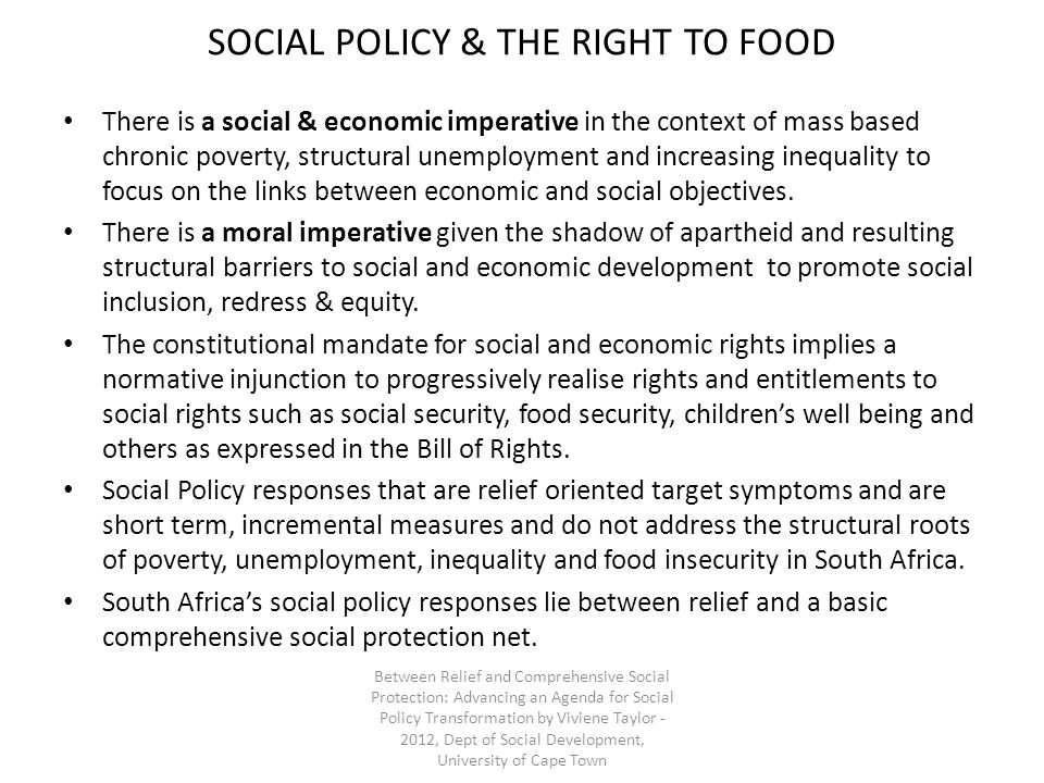 SOCIAL POLICY & THE RIGHT TO FOOD There is a social & economic imperative in the context of mass based chronic poverty, structural unemployment and increasing inequality to focus on the links between economic and social objectives.