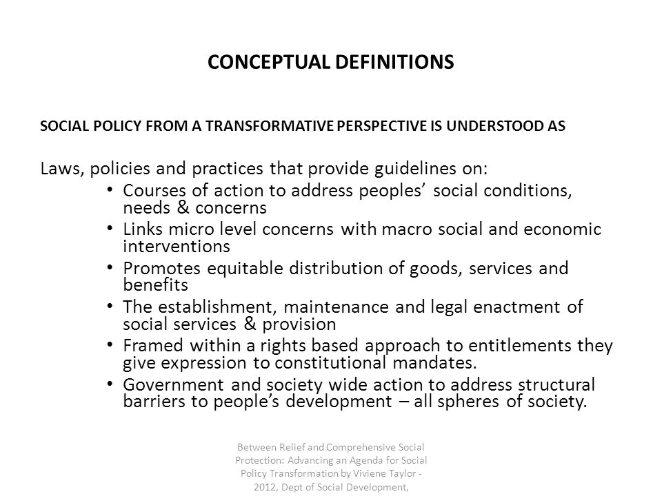CONCEPTUAL DEFINITIONS SOCIAL POLICY FROM A TRANSFORMATIVE PERSPECTIVE IS UNDERSTOOD AS Laws, policies and practices that provide guidelines on: Cours