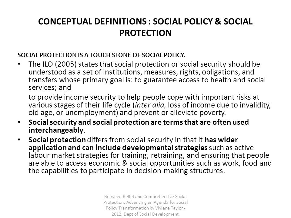 CONCEPTUAL DEFINITIONS : SOCIAL POLICY & SOCIAL PROTECTION SOCIAL PROTECTION IS A TOUCH STONE OF SOCIAL POLICY.