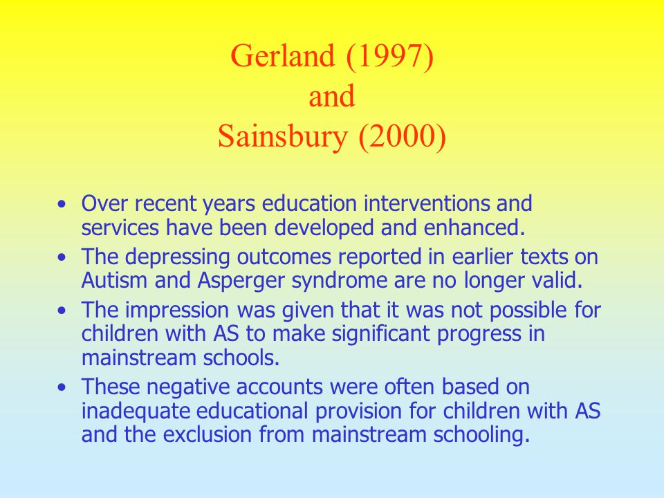 Gerland (1997) and Sainsbury (2000) Over recent years education interventions and services have been developed and enhanced. The depressing outcomes r