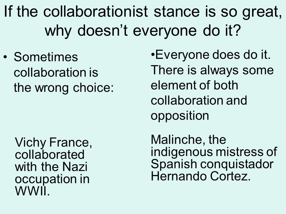 If the collaborationist stance is so great, why doesnt everyone do it.