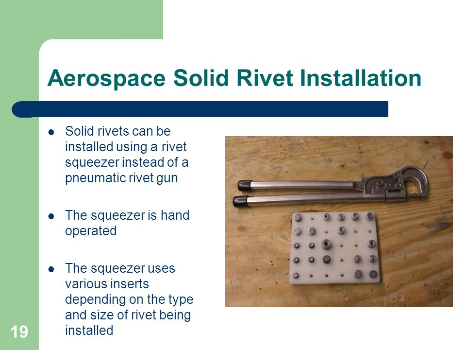 Aerospace Solid Rivet Installation Solid rivets can be installed using a rivet squeezer instead of a pneumatic rivet gun The squeezer is hand operated