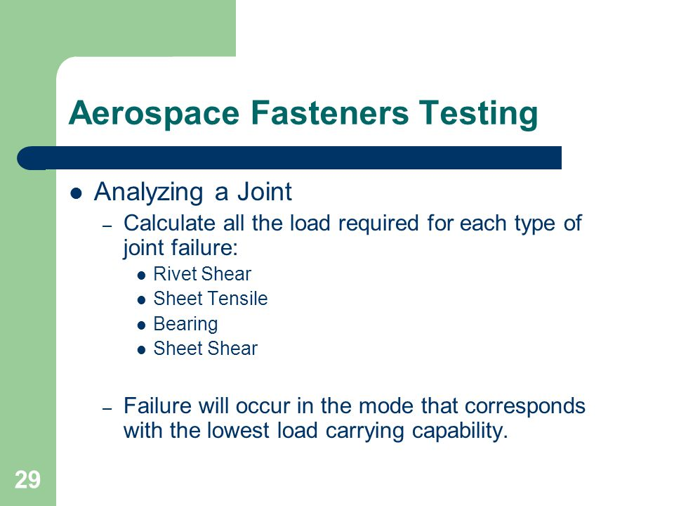 Aerospace Fasteners Testing Analyzing a Joint – Calculate all the load required for each type of joint failure: Rivet Shear Sheet Tensile Bearing Shee
