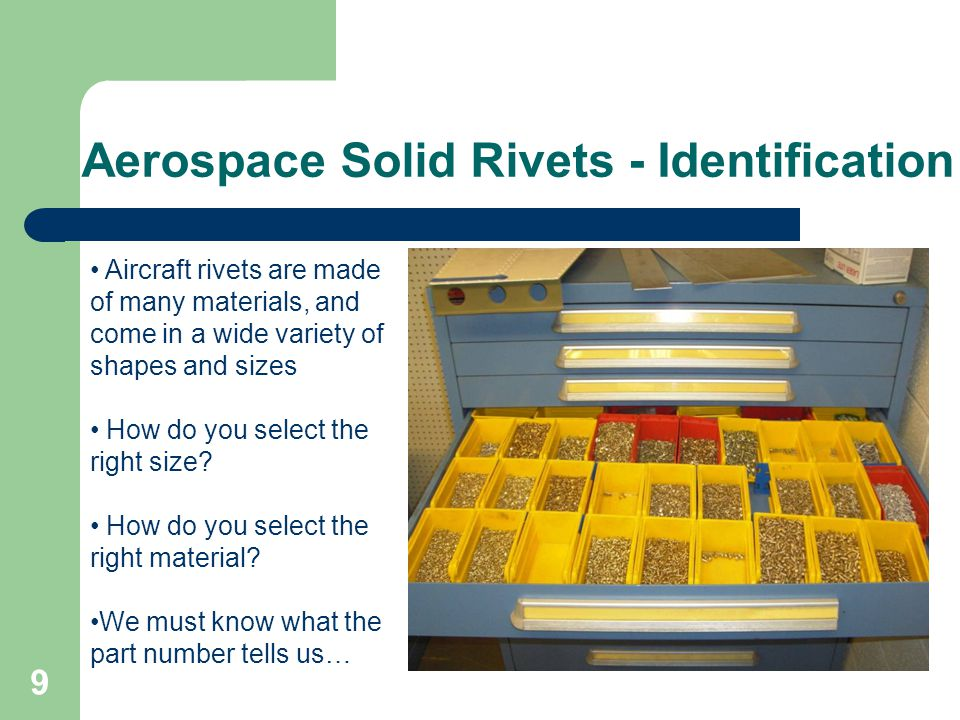 Aerospace Solid Rivets - Identification 9 Aircraft rivets are made of many materials, and come in a wide variety of shapes and sizes How do you select