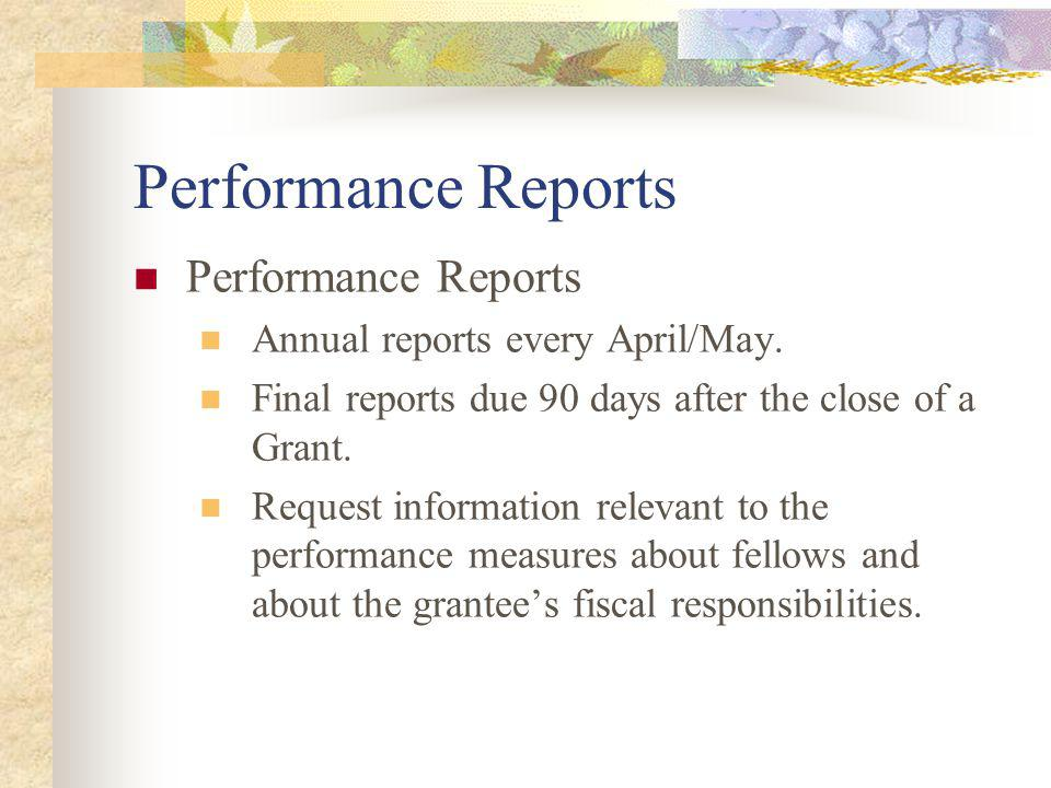 Performance Reports (contd) Information Requested on Reports: Request fiscal data as well as number of fellows funded Student race/ethnicity Field of study and sub-discipline Education status Supervised teaching requirements Stipend Tuition and fees Financial need from financial aid
