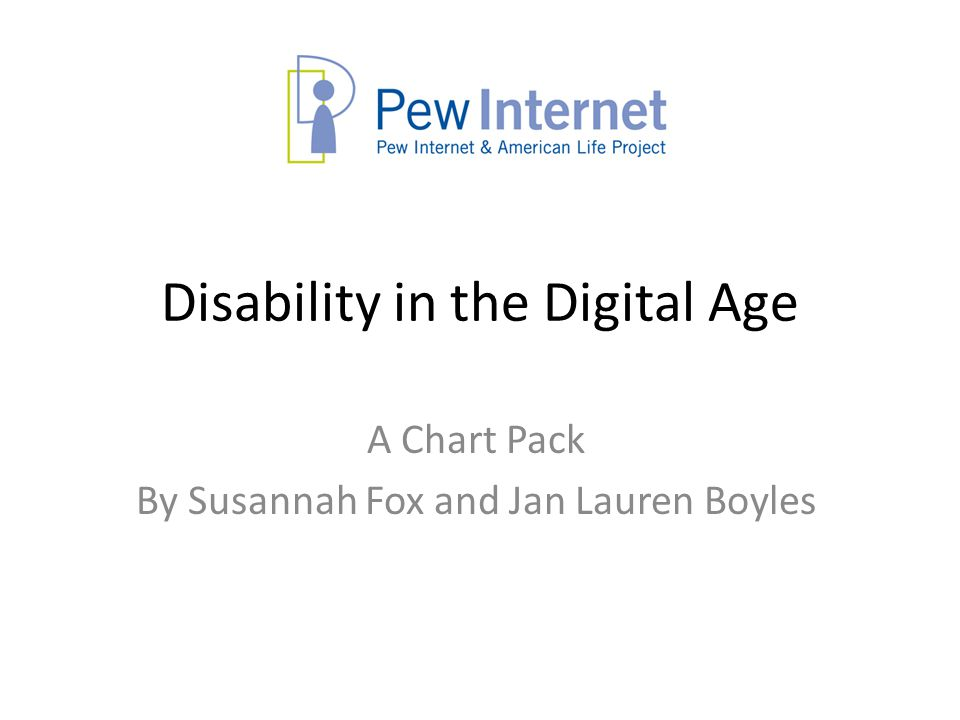 Disability in the Digital Age A Chart Pack By Susannah Fox and Jan Lauren Boyles