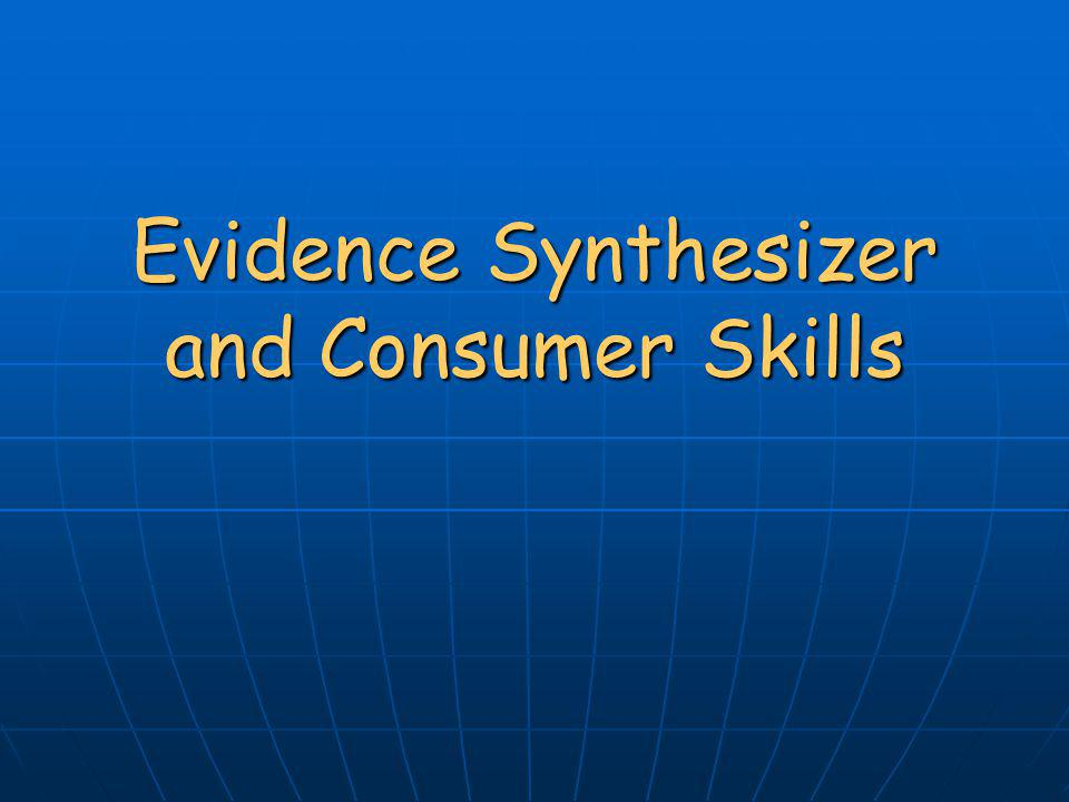 Evidence Synthesizer and Consumer Skills