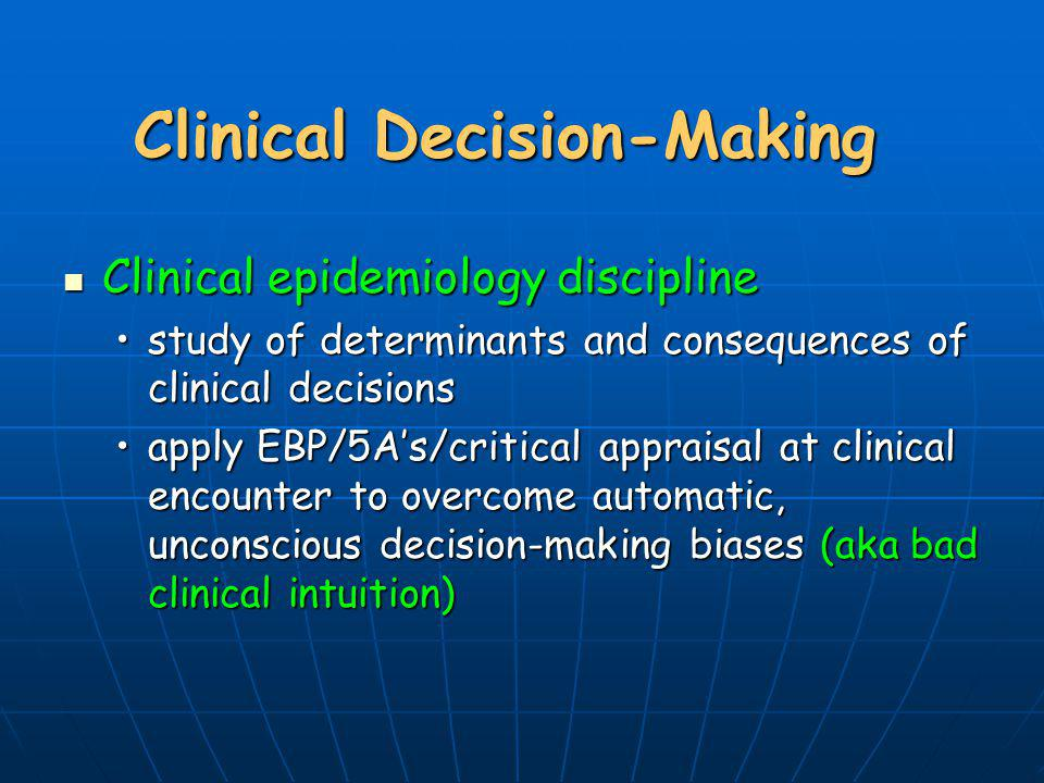 Clinical Decision-Making Clinical epidemiology discipline Clinical epidemiology discipline study of determinants and consequences of clinical decision