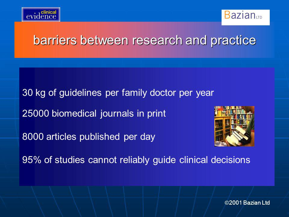 barriers between research and practice 30 kg of guidelines per family doctor per year 25000 biomedical journals in print 8000 articles published per d