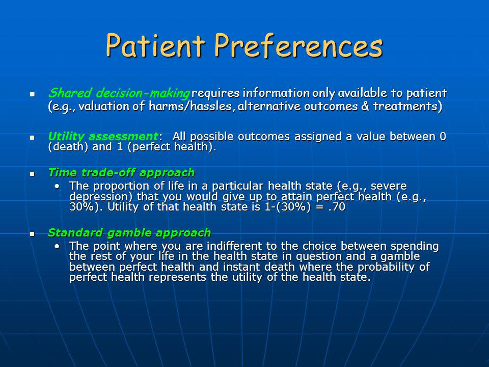 Patient Preferences requires information only available to patient (e.g., valuation of harms/hassles, alternative outcomes & treatments) Shared decisi