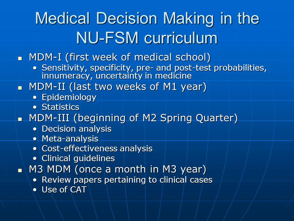 Medical Decision Making in the NU-FSM curriculum MDM-I (first week of medical school) MDM-I (first week of medical school) Sensitivity, specificity, p