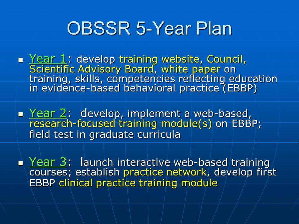 OBSSR 5-Year Plan Year 1: develop training website, Council, Scientific Advisory Board, white paper on training, skills, competencies reflecting educa