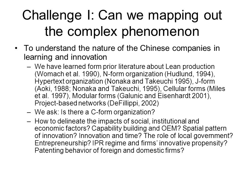 Challenge I: Can we mapping out the complex phenomenon To understand the nature of the Chinese companies in learning and innovation –We have learned form prior literature about Lean production (Womach et al.
