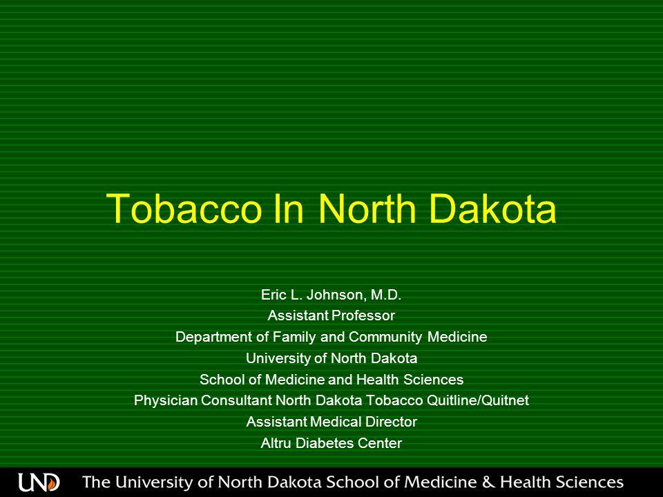 Tobacco In North Dakota Eric L. Johnson, M.D.