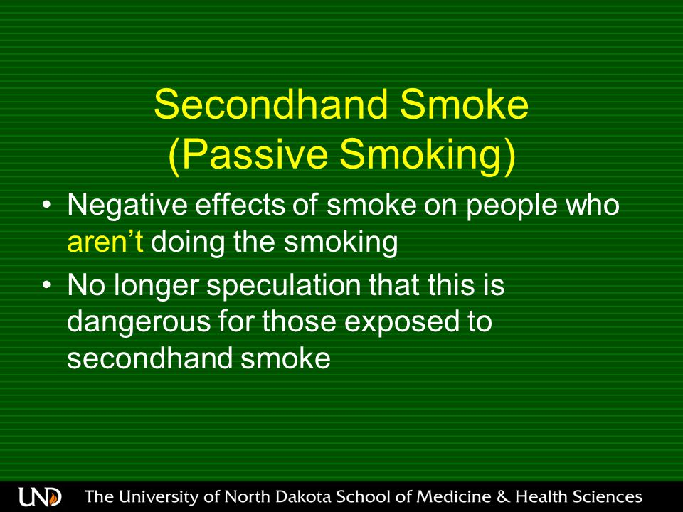 Secondhand Smoke (Passive Smoking) Negative effects of smoke on people who arent doing the smoking No longer speculation that this is dangerous for th