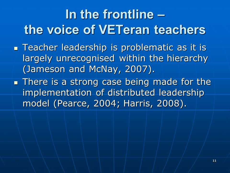 11 In the frontline – the voice of VETeran teachers Teacher leadership is problematic as it is largely unrecognised within the hierarchy (Jameson and