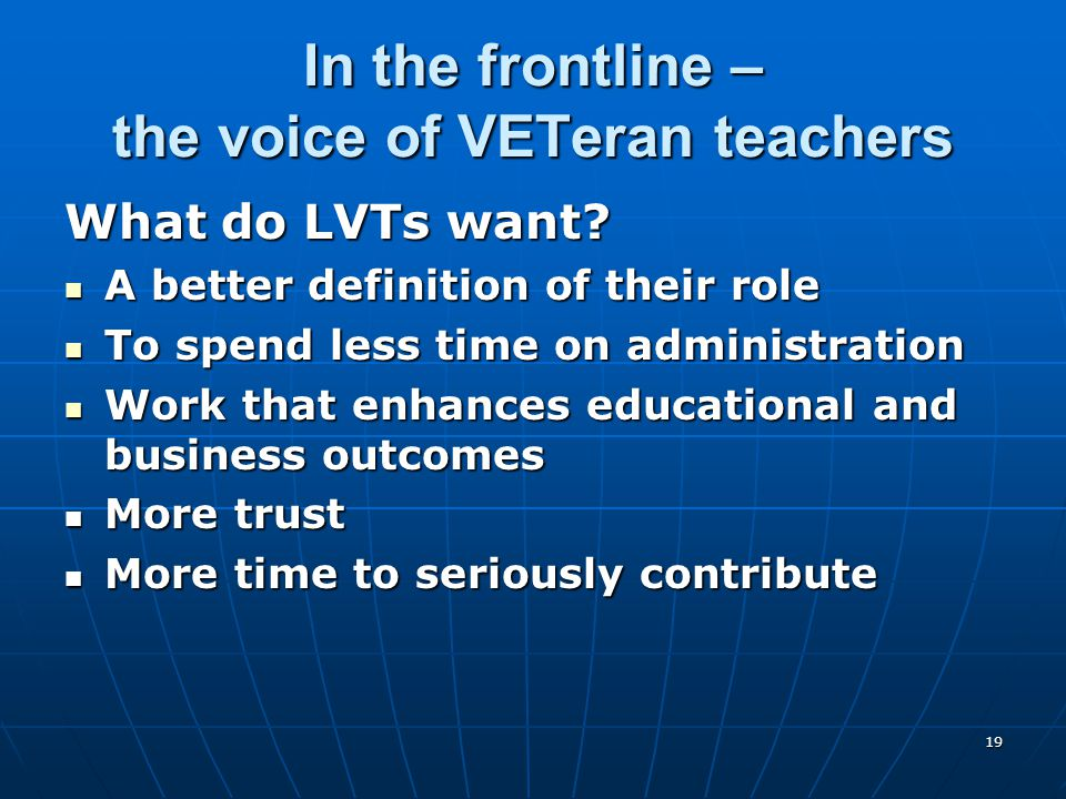 19 In the frontline – the voice of VETeran teachers What do LVTs want? A better definition of their role A better definition of their role To spend le
