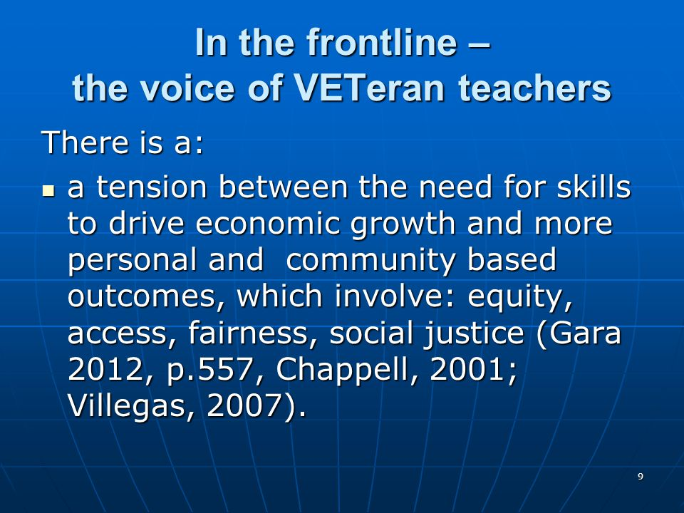 9 In the frontline – the voice of VETeran teachers There is a: a tension between the need for skills to drive economic growth and more personal and co