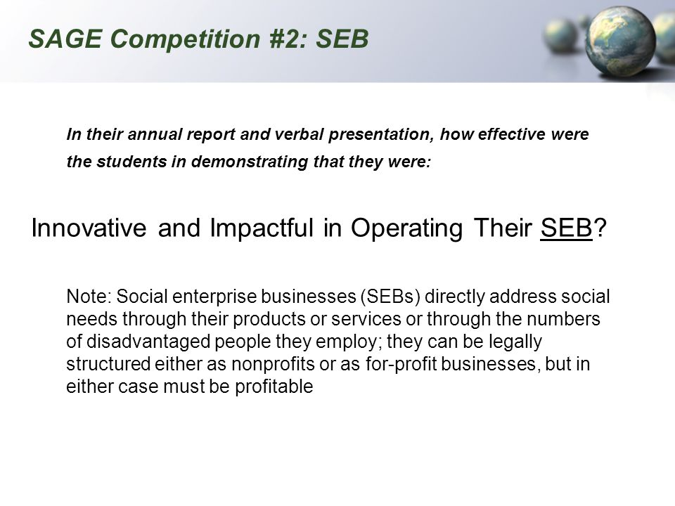 SAGE Competition #2: SEB In their annual report and verbal presentation, how effective were the students in demonstrating that they were: Innovative a