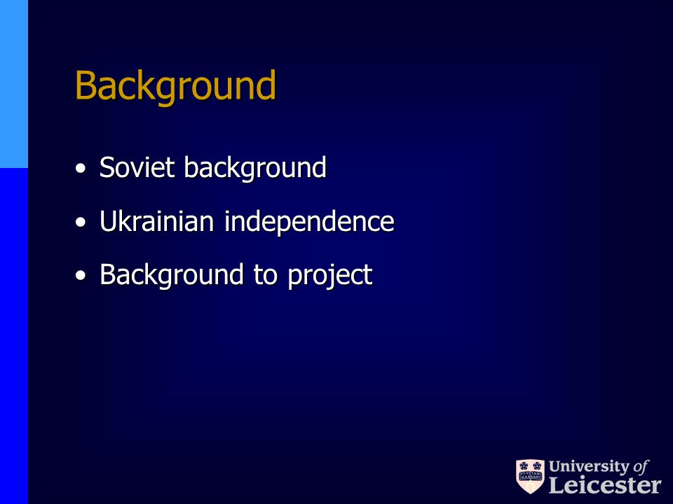 Background Soviet backgroundSoviet background Ukrainian independenceUkrainian independence Background to projectBackground to project