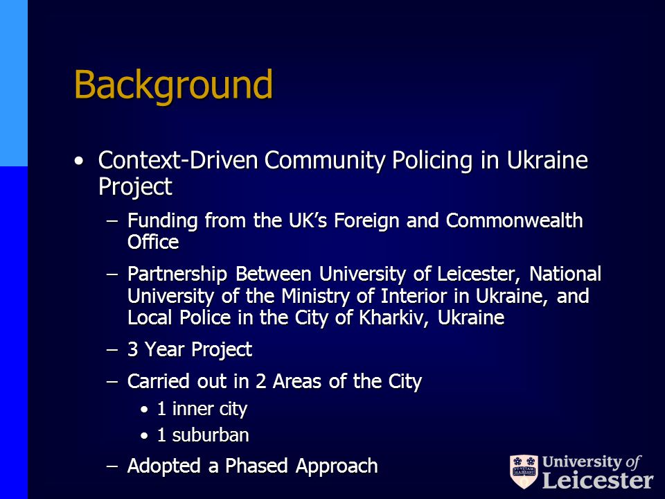 Background Context-Driven Community Policing in Ukraine ProjectContext-Driven Community Policing in Ukraine Project –Funding from the UKs Foreign and