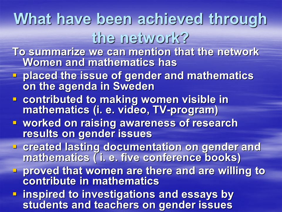 What have been achieved through the network? To summarize we can mention that the network Women and mathematics has placed the issue of gender and mat