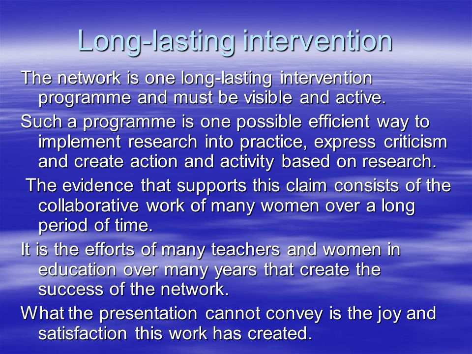 Long-lasting intervention The network is one long-lasting intervention programme and must be visible and active. Such a programme is one possible effi