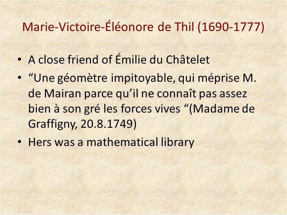Marie-Victoire-Éléonore de Thil (1690-1777) A close friend of Émilie du Châtelet Une géomètre impitoyable, qui méprise M. de Mairan parce quil ne conn