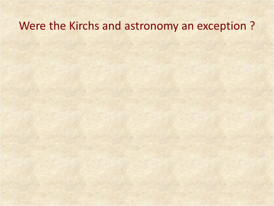 Were the Kirchs and astronomy an exception ?