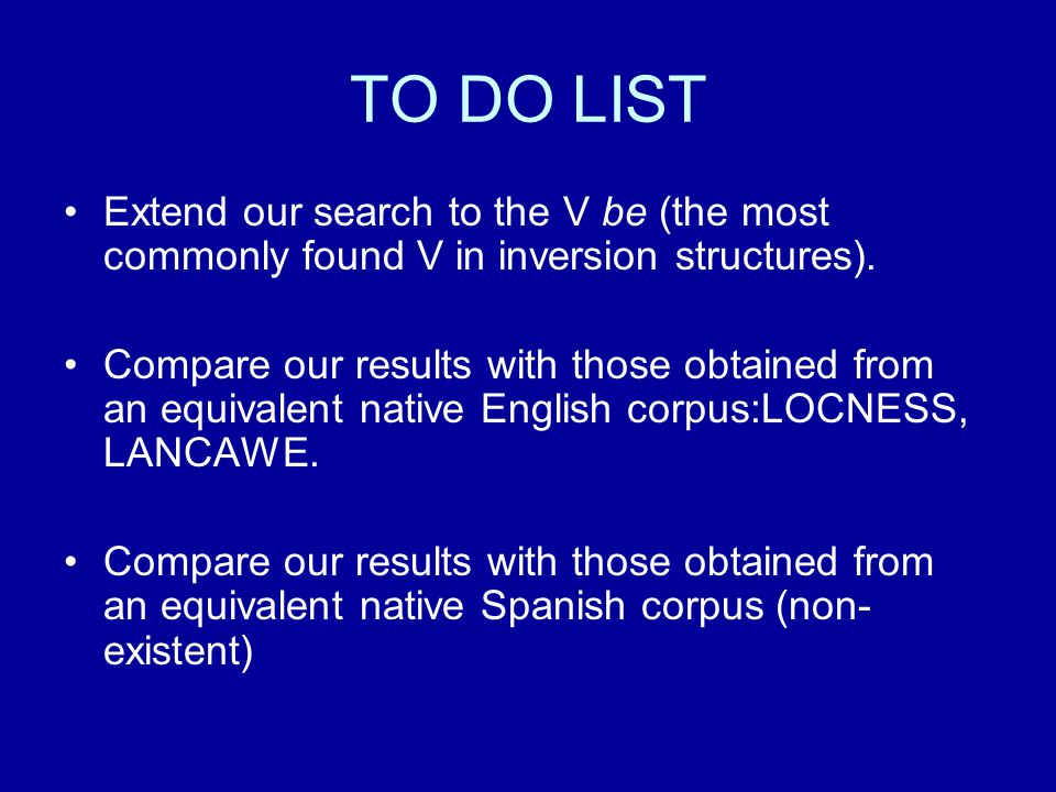 TO DO LIST Extend our search to the V be (the most commonly found V in inversion structures). Compare our results with those obtained from an equivale