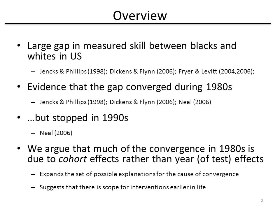 Overview Large gap in measured skill between blacks and whites in US – Jencks & Phillips (1998); Dickens & Flynn (2006); Fryer & Levitt (2004,2006); E