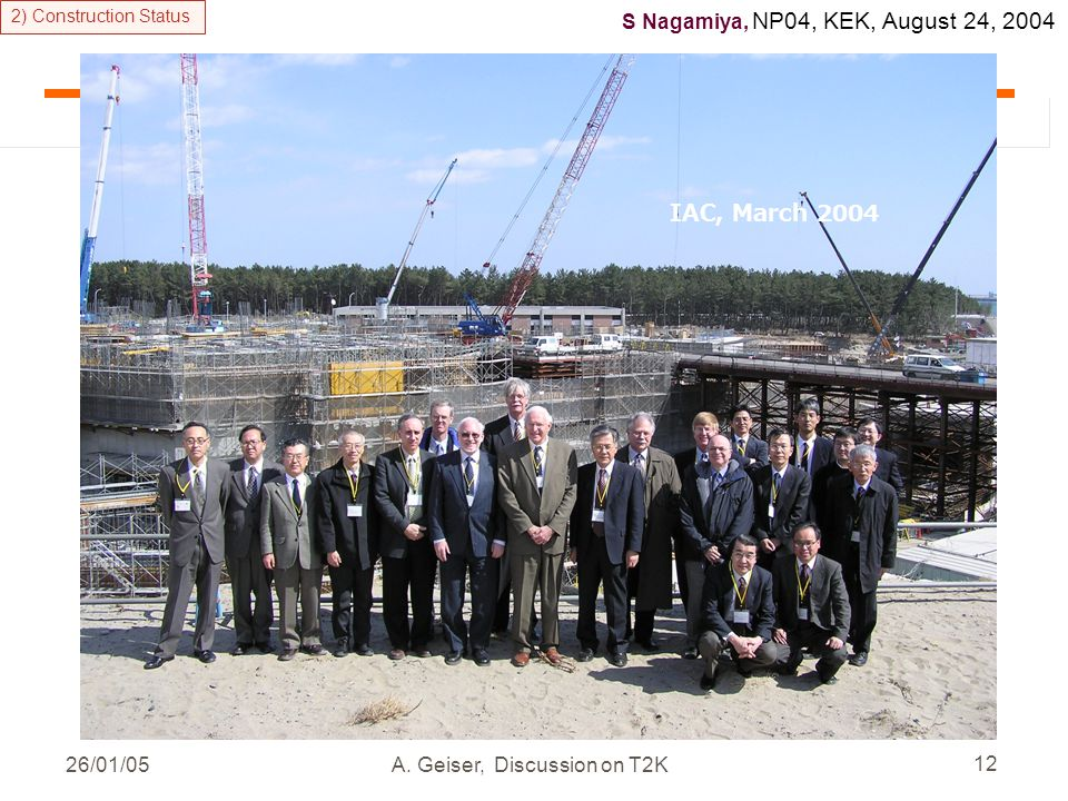 26/01/05A. Geiser, Discussion on T2K 12 IAC, March 2004 2) Construction Status S Nagamiya, NP04, KEK, August 24, 2004